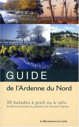 Guide de l'Ardenne du Nord : 30 Balades à pied ou à vélo de Remouchamps au plateau des Hautes-Fagnes