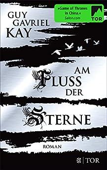 Am Fluss der Sterne (Das Reich Kitai 2) von [Kay, Guy Gavriel]