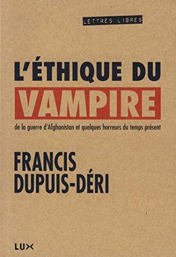 Couverture du livre L'éthique du vampire: De la guerre d'Afghanistan et quelques horreurs du temps présent (Lettres libres)