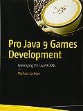 Pro Java 9 Games Development: Leveraging the JavaFX APIs