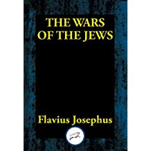 The Wars of the Jews: Or, The History of the Destruction of Jerusalem