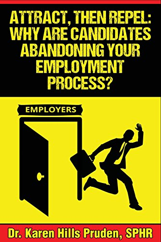 Attract, Then Repel: Why Are Candidates Abandoning Your Employment Process? por Karen Hills Pruden