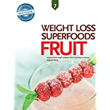 Fruit, Weight Loss Superfoods: Recipes to Help You Lose Weight Without Calorie Counting or Exercise (Vol 7) (English Edition)