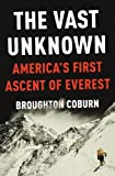The Vast Unknown: America's First Ascent of Everest (English Edition)