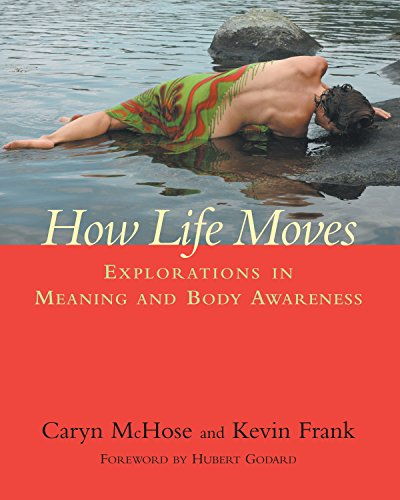 How Life Moves: Explorations in Meaning and Body Awareness por Caryn McHose