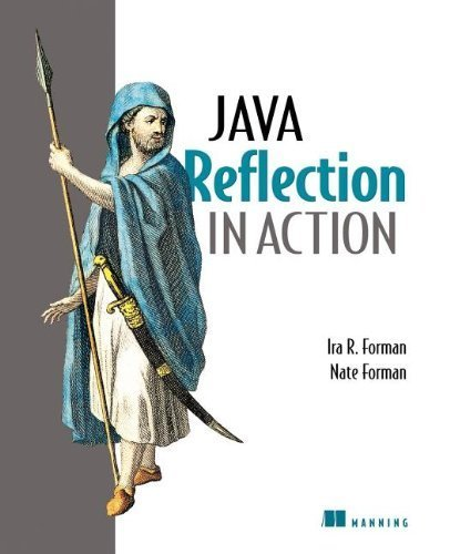 Java Reflection in Action (In Action series) by Ira R. Forman (2004-10-04)