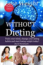 Lose Weight Without Dieting: Train your mind, change your eating habits and start losing weight today! by David M Nordmark (2013-02-13)
