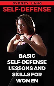 Self-Defense: Basic Self-Defense Lessons and Skills For Women (English Edition)