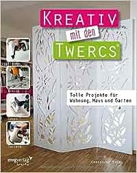 Kreativ mit den Twercs®: Tolle Projekte für Wohnung, Haus und Garten: Christine Rechl