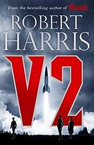 V2: The brand new Second World War thriller: the Sunday Times bestselling World War II thriller