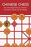 Chinese Chess: An Introduction to China's Ancient Game of Strategy