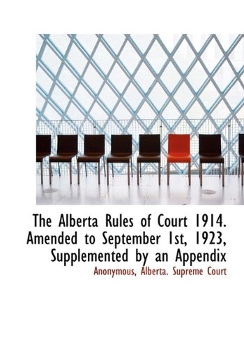 The Alberta Rules of Court 1914. Amended to September 1st, 1923, Supplemented by an Appendix