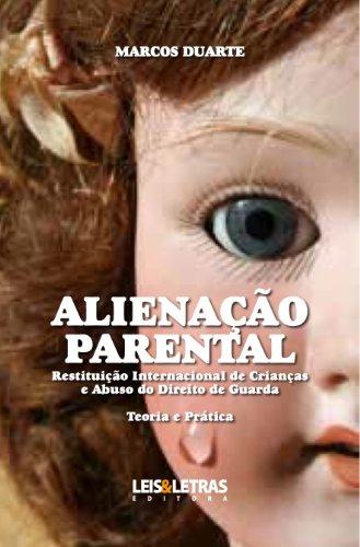 ALIENAÇÃO PARENTAL - RESTITUIÇÃO INTERNACIONAL DE CRIANÇAS E ABUSO DO DIREITO DE GUARDA - TEORIA E PRÁTICA (Portuguese Edition) por Marcos Duarte