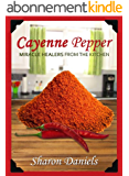 Cayenne Pepper Cures (Miracle Healers From The Kitchen Book 1) (English Edition)