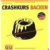 Crashkurs Backen: Superschneller Erfolg für Einsteiger (Die GU Grundkochbücher)