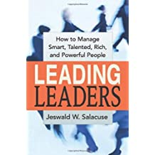 Leading Leaders: How to Manage Smart, Talented, Rich, and Powerful People by Jeswald W. Salacuse (2005-11-03)