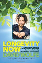 Longevity Now: A Comprehensive Approach to Healthy Hormones, Detoxification, Super Immunity, Reversing Calcification, and Total Rejuvenation by Wolfe, David (2013) Hardcover