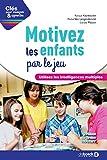 Motivez les enfants par le jeu : Utilisez les intelligences multiples (Clés pour enseigner et apprendre)