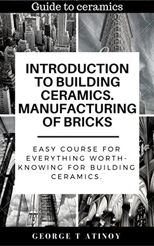 Introduction to building ceramics. Manufacturing of bricks: Easy course for everything worth-knowing for building ceramics. (Guide to ceramics) (English Edition)