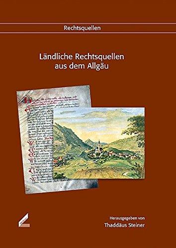 Ländliche Rechtsquellen aus dem Allgäu: Klösterliche Herrschaften und hochstiftische Pflegämter (Veröffentlichungen der Schwäbischen Forschungsgemeinschaft)