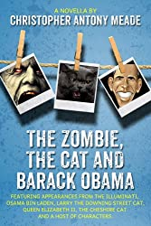 The Zombie, the Cat, and Barack Obama: Featuring appearances from The Illuminati, Osama Bin Laden, Larry the Downing Street cat, Queen Elizabeth II, the ... and a host of characters. (English Edition)