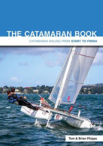 The Catamaran Book - Catamaran Sailing from Start to Finish por Tom Phipps
