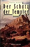 Der Schatz der Templer. Roman Aus dem Niederländ. von Konrad Dietzfelbinger - Hanny Alders