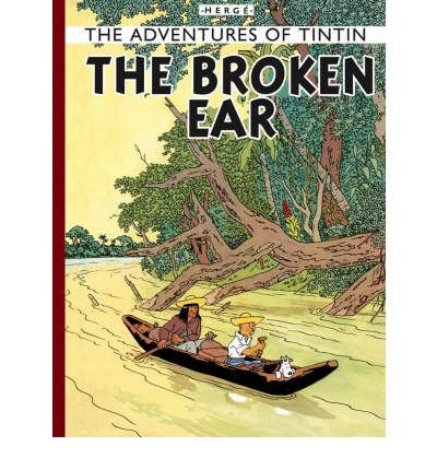 The Broken Ear (The Adventures of Tintin): Written by Herge, 2008 Edition, Publisher: Egmont Books Ltd [Hardcover]