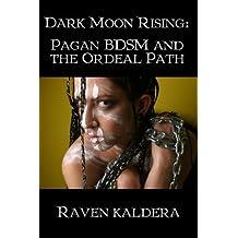 Dark Moon Rising: Pagan Bdsm & the Ordeal Path by Raven Kaldera (2009-07-17)