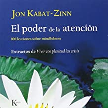 El poder de la atencion / Letting Everything Become Your Teacher: 100 lecciones sobre mindfulness: Extractos de Vivir con plenitud las crisis / 100 Lessons in Mindfulness