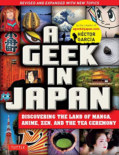 A Geek in Japan: Discovering the Land of Manga, Anime, Zen, and the Tea Ceremony (Revised and Expanded with New Topics) (English Edition)