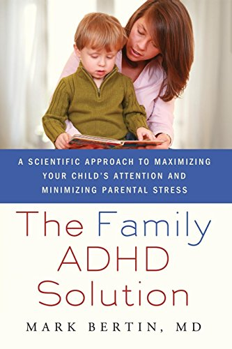 Family ADHD Solution: A Scientific Approach to Maximizing Your Child's Attention and Minimizing Parental Stress
