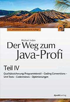 Der Weg zum Java-Profi - Teil IV: Qualitätssicherung: Programmierstil - Coding Conventions - Unit Tests - Codereviews - Optimierungen von [Inden, Michael]