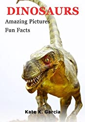 Dinosaurs: Kids Book Of Fun Facts & Amazing Pictures On Animals In Nature (Animals of the world series) by Kate K. Garcia (2014-07-12)