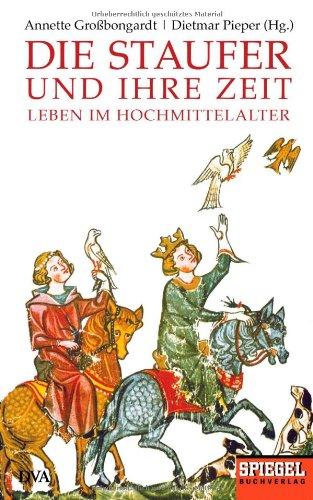Die Staufer und ihre Zeit: Leben im Hochmittelalter - Ein SPIEGEL-Buch