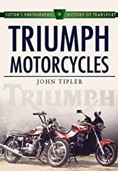 Triumph Motorcycles (Sutton's Photographic History of Transport) by John Tipler (2001-01-01)