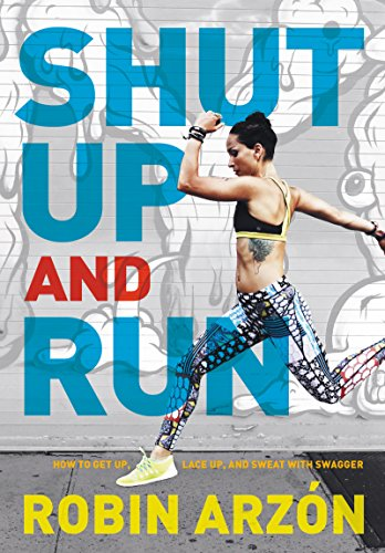 Shut Up and Run: How to Get Up, Lace Up, and Sweat with Swagger (English Edition) -