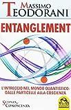Entanglement. L'intreccio nel mondo quantistico: dalle particelle alla coscienza