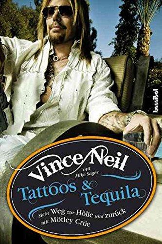 Tattoos & Tequila - Mein Weg zur Hölle und zurück mit Mötley Crüe