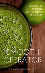 Smooth Operator: 20 Nutritious and Delicious Smoothie Recipes for Beginners