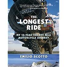 Longest Ride: My Ten-Year 500,000 Mile Motorcycle Journey