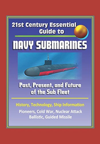 21st-century-essential-guide-to-navy-submarines-past-present-and-future-of-the-sub-fleet-history-tec