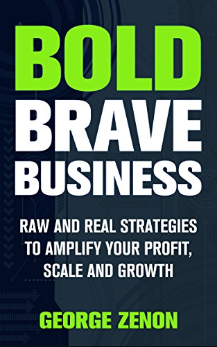 bold-brave-business-raw-and-real-strategies-to-amplify-your-profit-scale-and-growth-english-edition