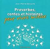Proverbes, contes et histoires pour vivre mieux