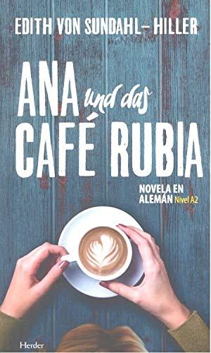 Ana und das Café Rubia. Novela en alemán. Nivel A2 por EDITH VON SUNDAHL-HILLER