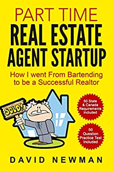 Part Time Real Estate Agent StartUp: How I Went From Bartending to be a Successful Realtor by [Newman, David]