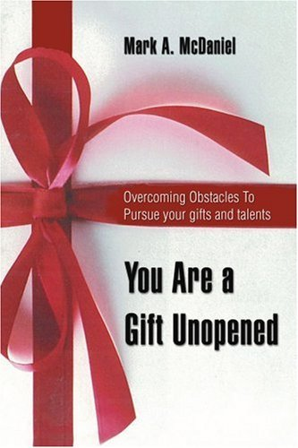 You Are a Gift Unopened: Overcoming Obstacles To Pursue your gifts and talents by Mark McDaniel (2006-06-12)