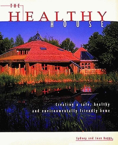 the-healthy-house-creating-a-safe-healthy-and-environmentally-friendly-home-by-joan-baggs-1996-10-28