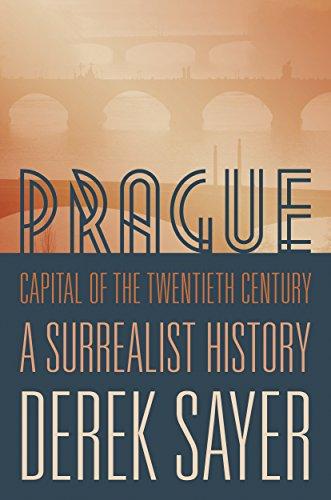 Prague, Capital of the Twentieth Century: A Surrealist History: Prague 1780-1993 por Derek Sayer