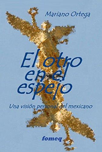 El otro en el espejo: Una visión personal del mexicano por Mariano Ortega